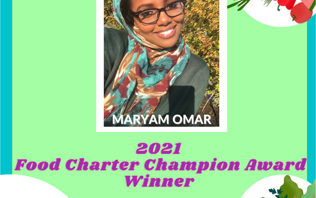 Maryam Omar – 2021 Food Policy Food Charter Champion Award